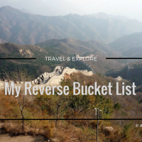 My Reverse Bucket List on Travel